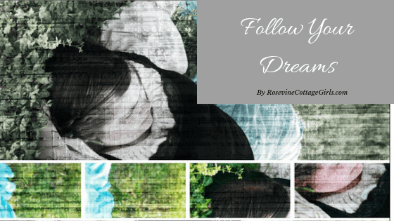 Follow Your Dreams | Collage with a girl lying on th ground daydreaming | rosevinecottagegirls.com