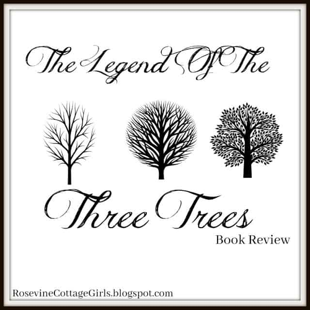 Legend of the three trees, The Three Trees Book Review by Rosevine Cottage Girls