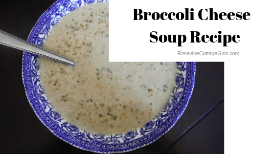 Broccoli Cheese Soup Recipe, Broccoli Cheese Soup, homeade cream of broccoli soup, How to make Broccoli Cheese Soup, By Rosevine Cottage Girls