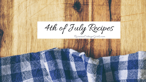 4th of July Recipes, Independence Day Recipes, 4th of July Party Food, by Rosevine Cottage Girls