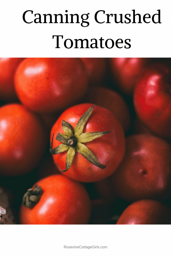 Canning Crushed Tomatoes, how to can crushed tomatoes by Rosevine Cottage Girls