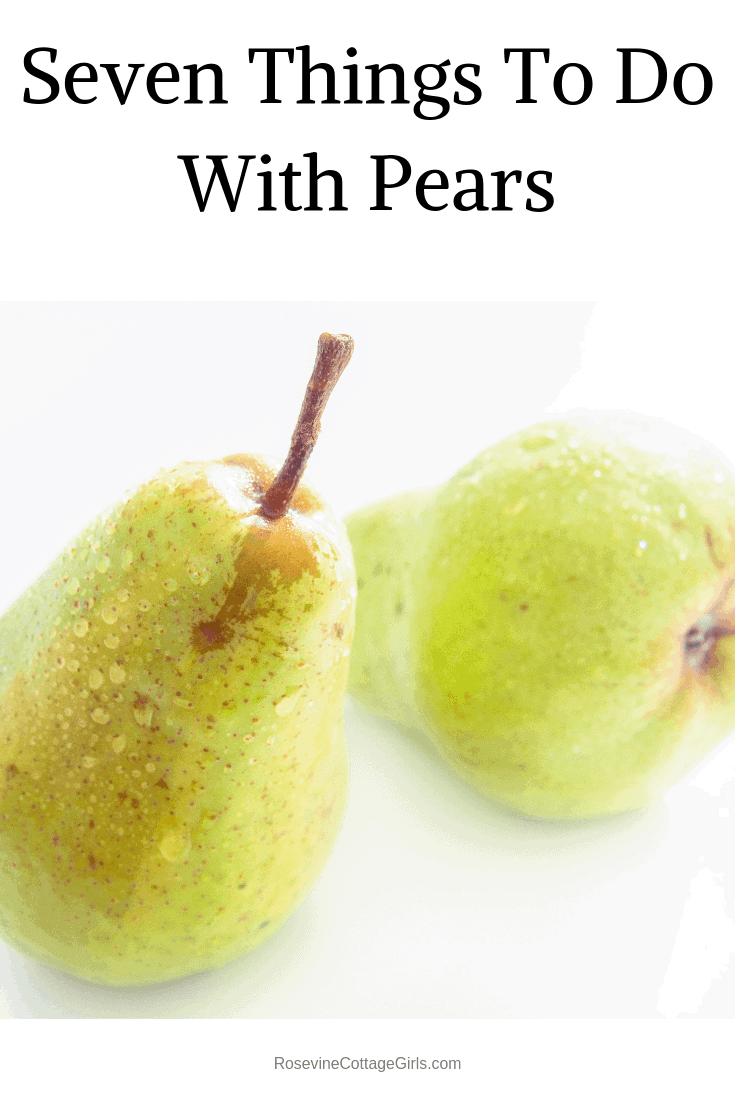 Seven things to do with pears, pear recipes, by rosevine cottage girls