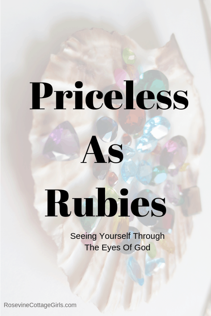 Priceless as rubies, You are priceless, you are beyond worth, what am I worth, what good am I, Proverbs 31 woman, by Rosevine Cottage Girls