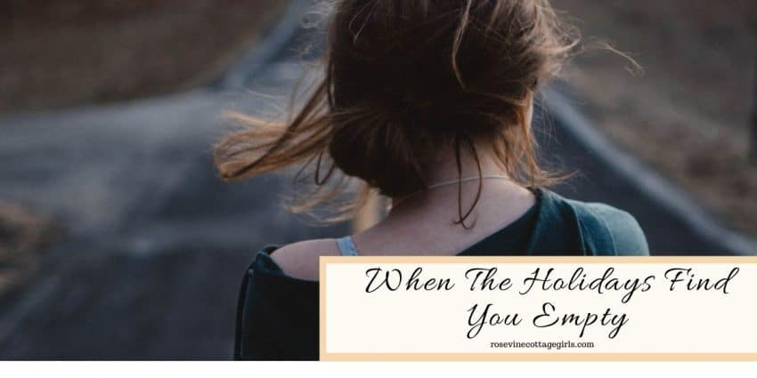 Woman sitting alone | When the Holidays find you empty | RosevineCottgeGirls.com