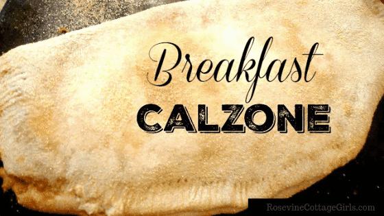 Breakfast Calzone, Breakfast Calzone Recipe, by rosevine cottage girls