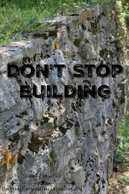 Don't Stop Building, working through adversity, by Rosevine Cottage Girls (c) Rosevine Cottage Girls