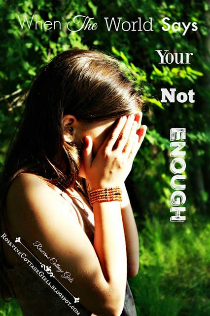 When the world says your not enough, not enough, by Rosevine Cottage Girls