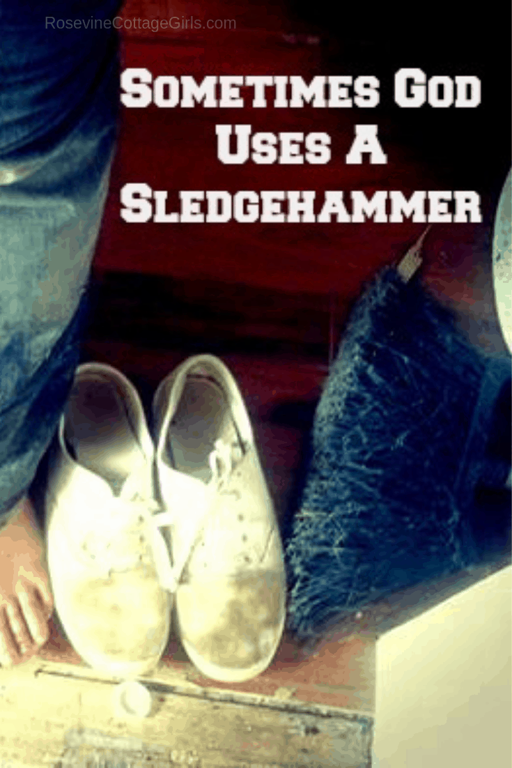 Sometimes God uses a sledgehammer