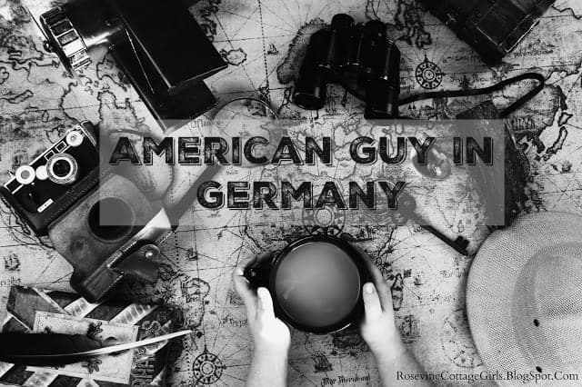 American Guy in Germany, Germany trip, by Rosevine Cottage Girls
