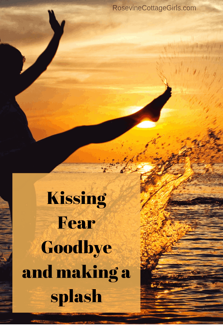 kissing fear goodbye and making a splash, kissing fear goodbye, getting rid of fear, living fearlessly by Rosevine Cottage Girls