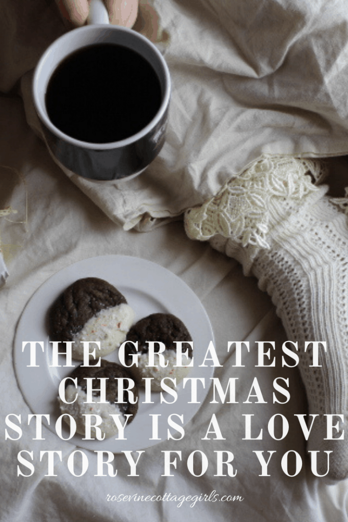 The Christmas story, the greatest one ever told isn't about Santa, it doesn't have reindeer, and it doesn't have elves. It's a love story written across time for you. #rosevinecottagegirls | photo of a woman holding coffee with cookies on a plate near her on the bed