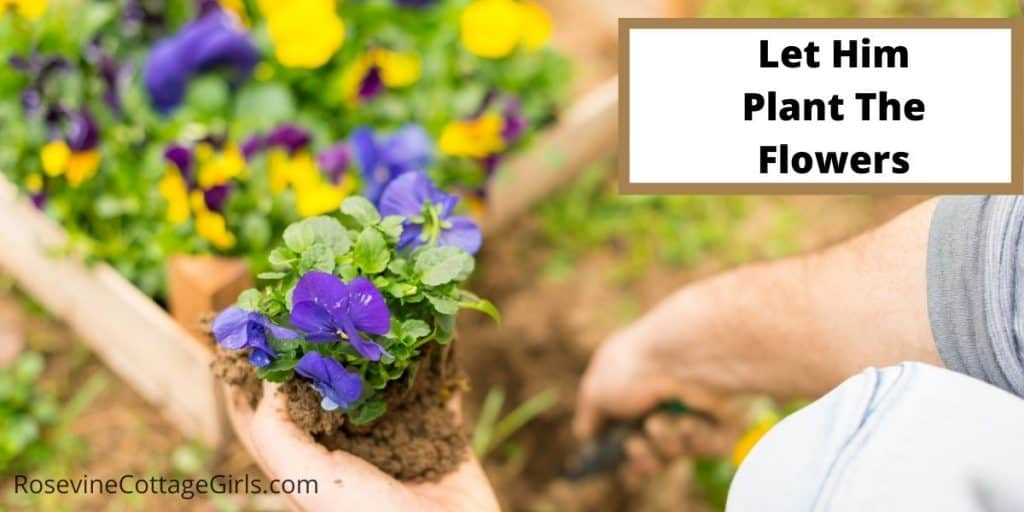 Let him plant the flowers | photo of a man planting pansies | rosevinecottagegirls.com