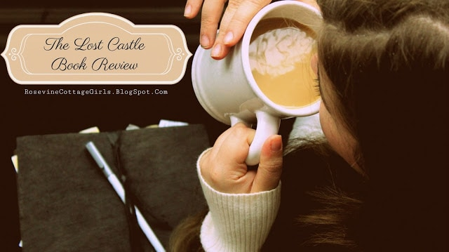 Lost Castle, The Lost Castle Book Review, by rosevine cottage girls