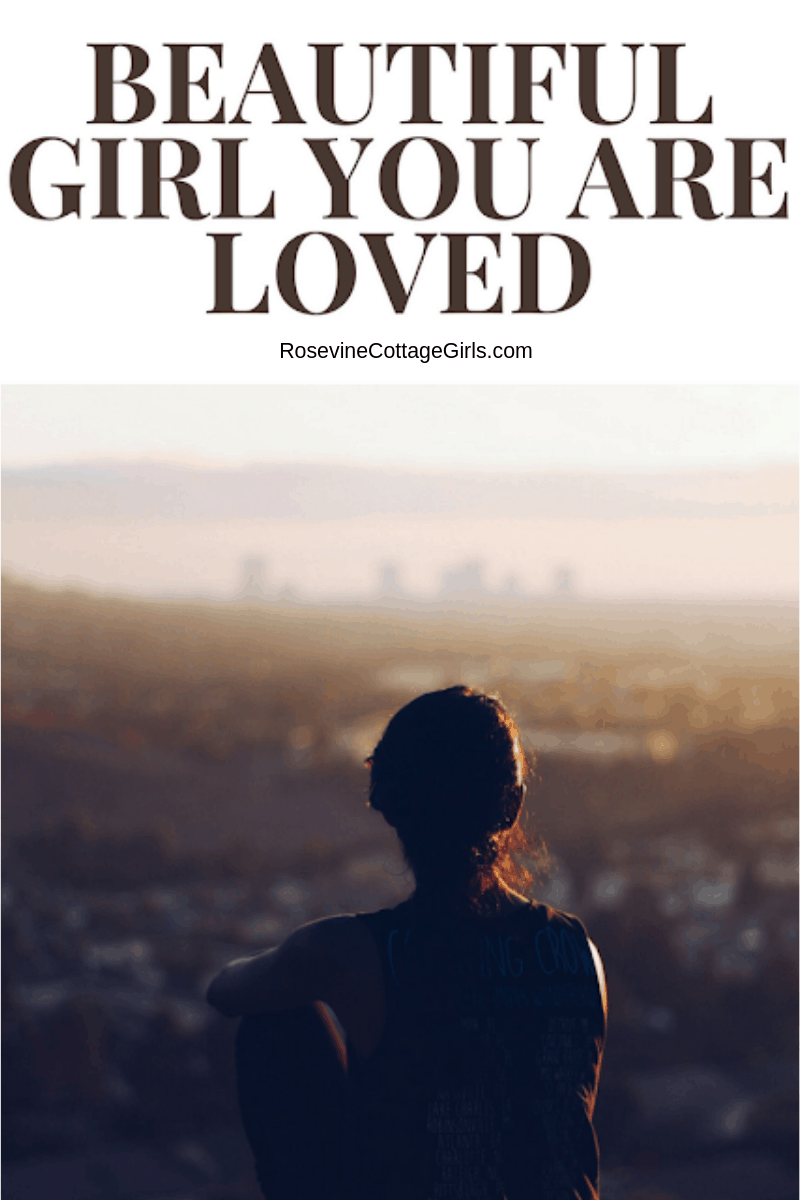 Beautiful Girl You are loved, you are loved. you are enough, by rosevine cottage girls