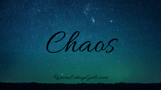 Chaos, Stressful Times, Hope in the chaos, hope when times are touch, by rosevine cottage girls