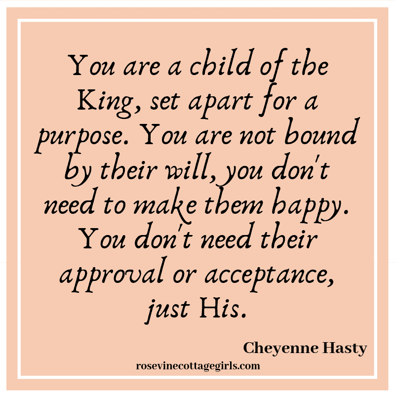 You are a child of the King, set apart for a purpose. You are not bound by their will, you don't need to make them happy. You don't need their approval or acceptance, just His.