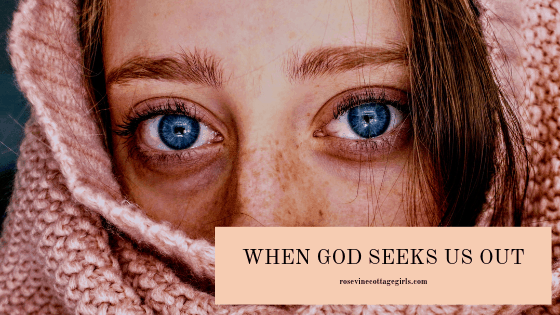 when God seeks you out