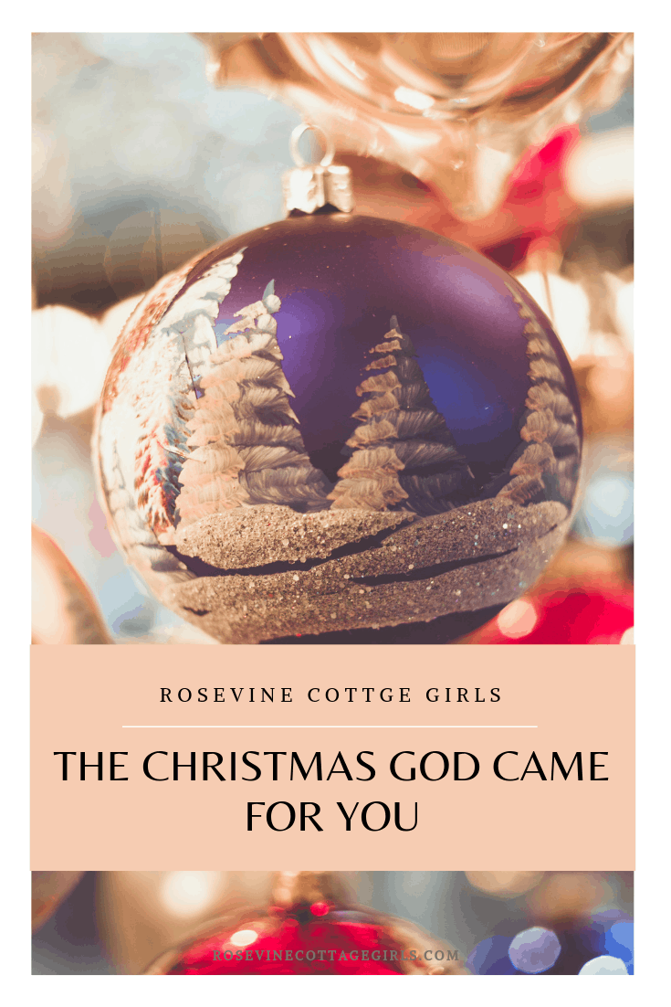 Photo of christmas ornaments with text What is Christmas? The Christmas God came for you. Rosevinecottagegirls.com