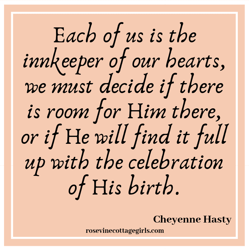 Each of us is the innkeeper of our hearts, we must decide if there is room for Him there, or if He will find it full up with the celebration of His birth.