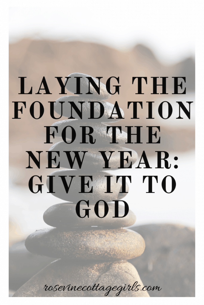 Laying the foundation for the new year by letting go of our burdens and giving them to God. #giveittoGod