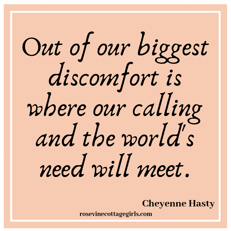 Out of our biggest discomfort is where our calling and the world's need will meet.