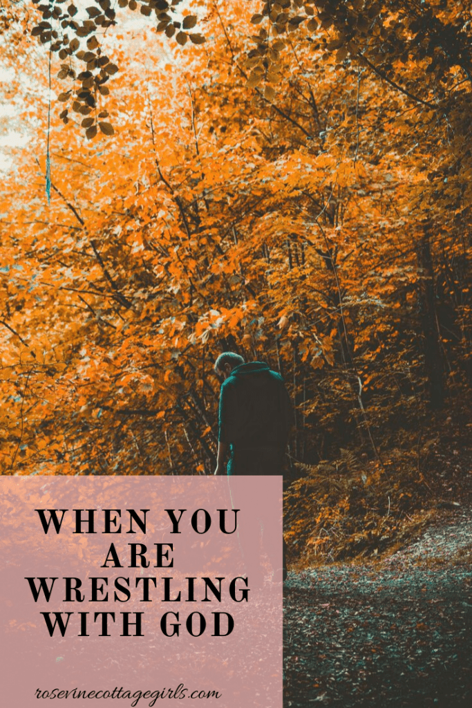 When you are wrestling with God