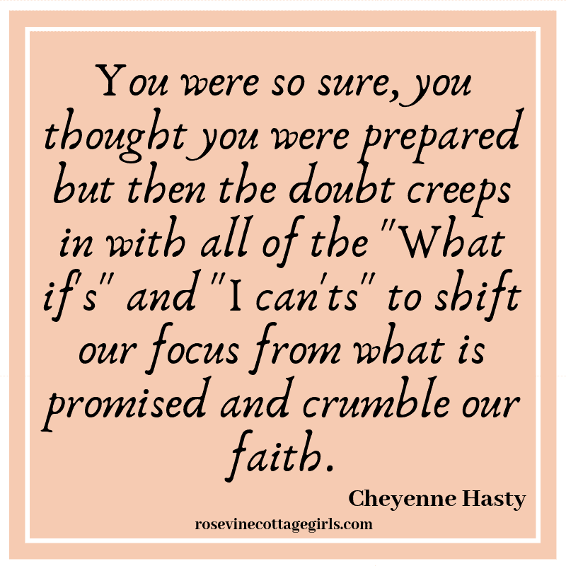 "You were so sure, you thought you were prepared but then the doubt creeps in with all of the ""What if's"" and ""I can'ts"" to shift our focus from what is promised and crumble our faith."