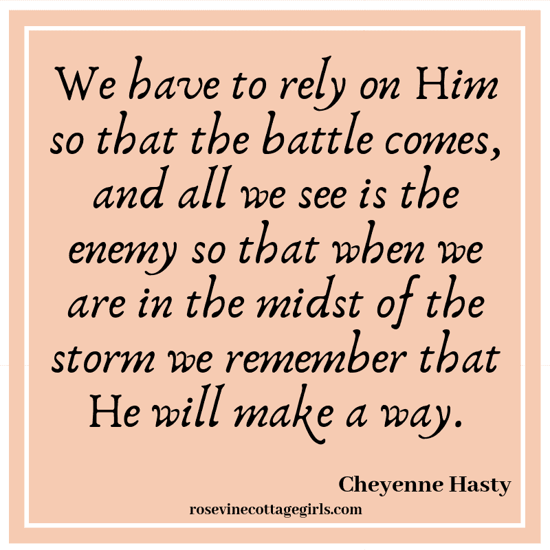 We have to rely on Him so that the battle comes, and all we see is the enemy so that when we are in the midst of the storm we remember that He will make a way.