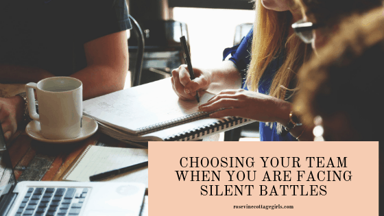 Choosing your team when you are facing silent battles, choosing godly friends, choosing your inner circle, Following God by Rosevine Cottage Girls