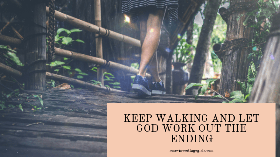 keep walking and let God work out the ending