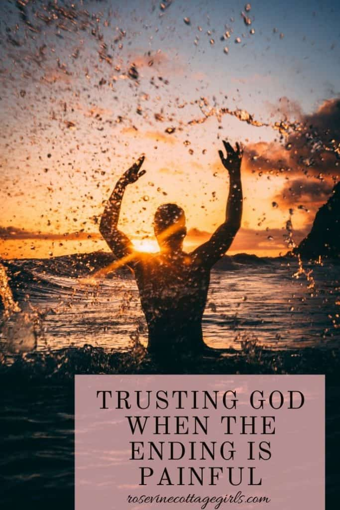 Trusting God when the ending isn't what we expected and we are dealing with the pain of disappointment