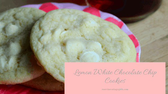 Lemon chocolate chip cookies, Lemonade White Chocolate Cookies, Lemon Cookies with white chocolate chips, by Rosevine Cottage Girls