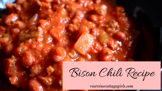 how to make a delicious bison chili recipe by the Rosevine Cottage Girls