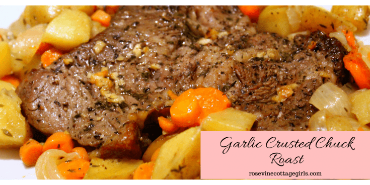 photo of roast beef and potatoes and carrots | Text Garlic crusted chuck roast | (c) rosevine cottage girls | RosevineCottageGirls.com