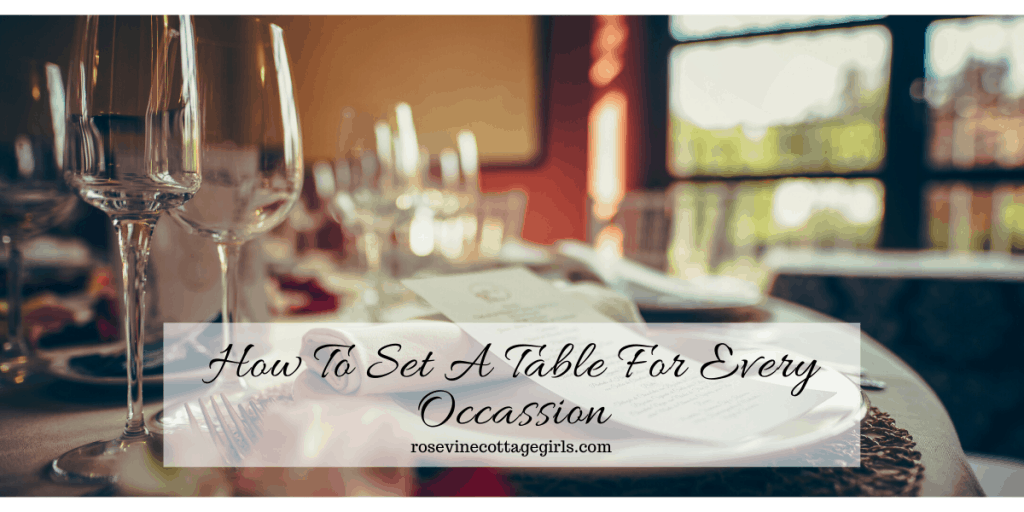 How to set a table properly for every occasion! #RosevineCottageGirls