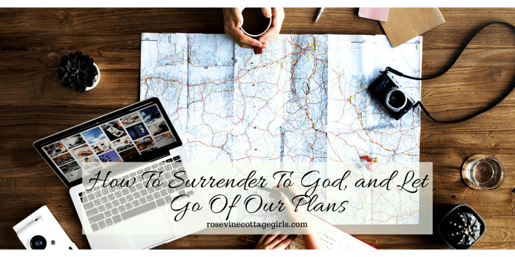 How to surrender to God in 5 life changing ways and let go of our plans