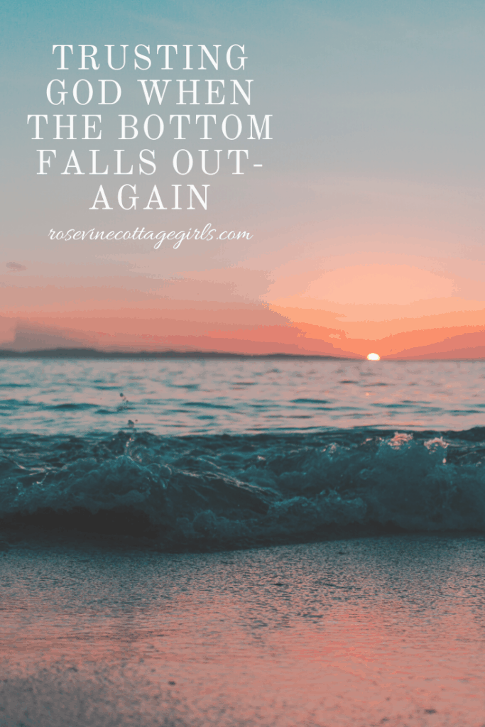4 reasons why you should continue to trust God when the bottom falls out yet again #rosevinecottagegirls