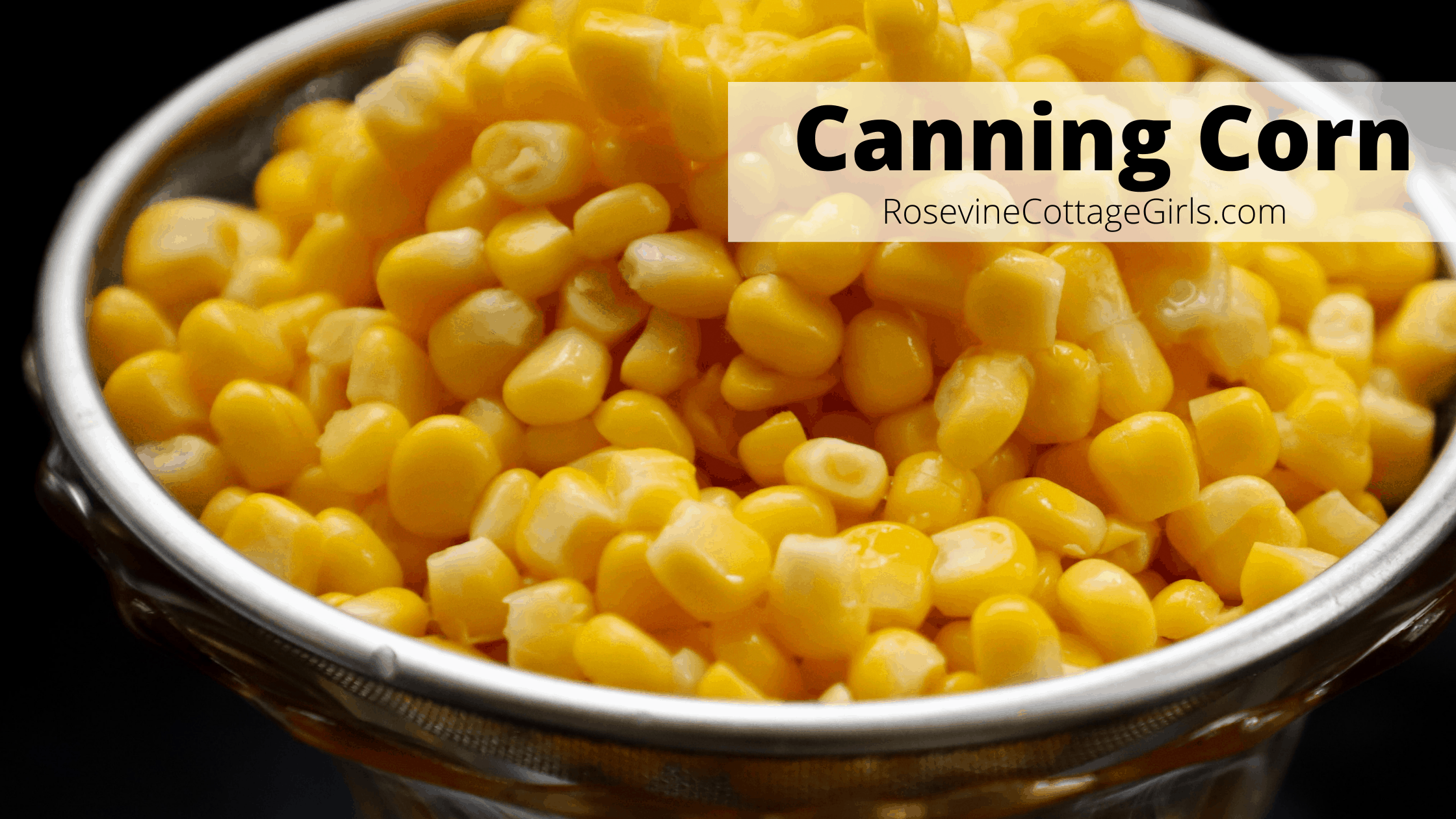 Whole kernel corn in a bowl | Text Canning Corn RosevineCottageGirls.com