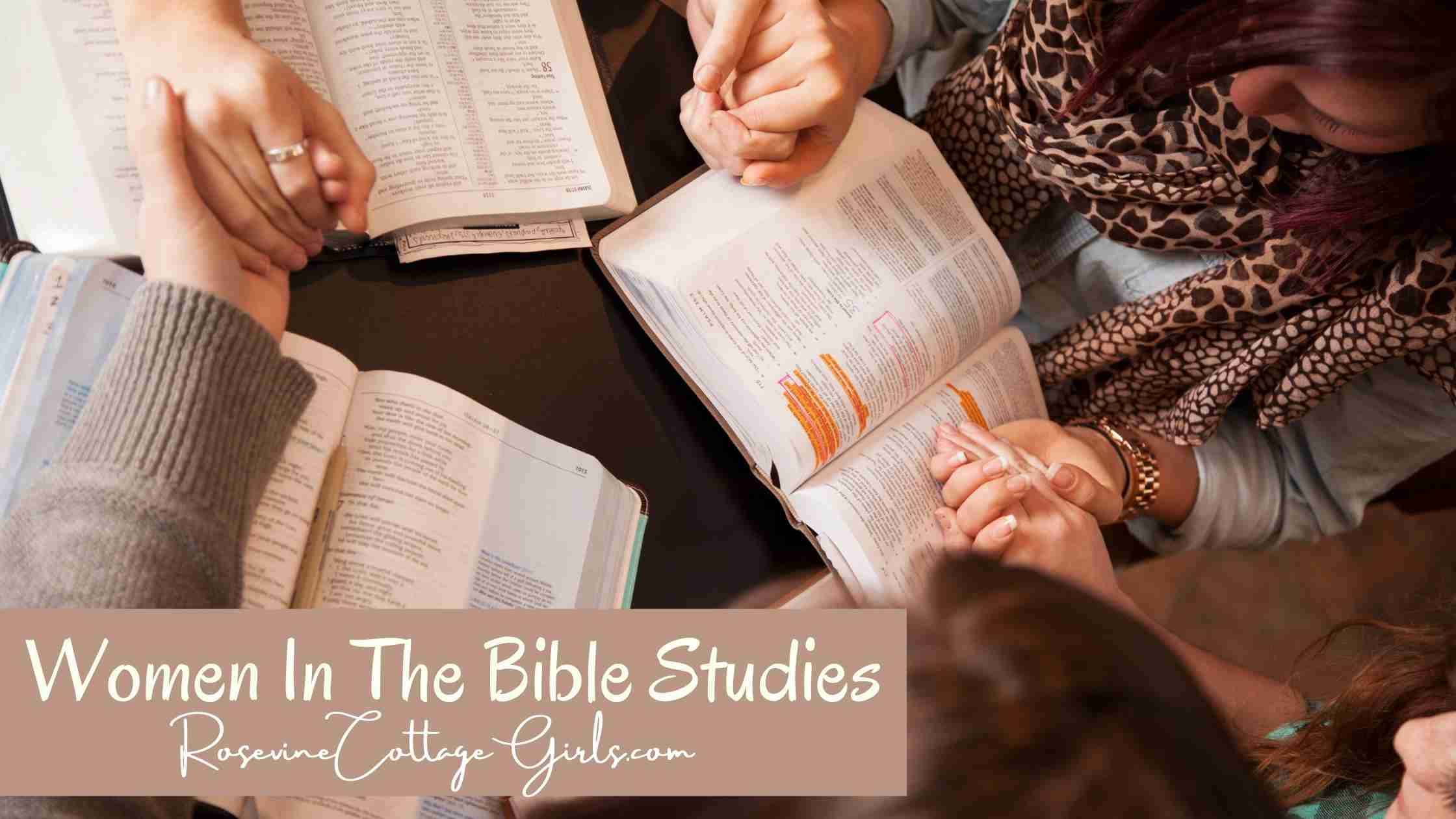 Women In The Bible Study: 10+ Powerful Studies To Strengthen Your Walk